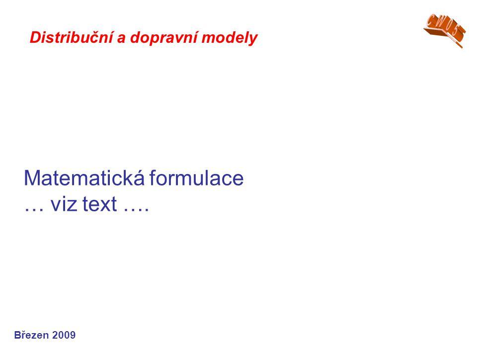 Matematická formulace … viz text …. Březen 2009 Distribuční a dopravní modely