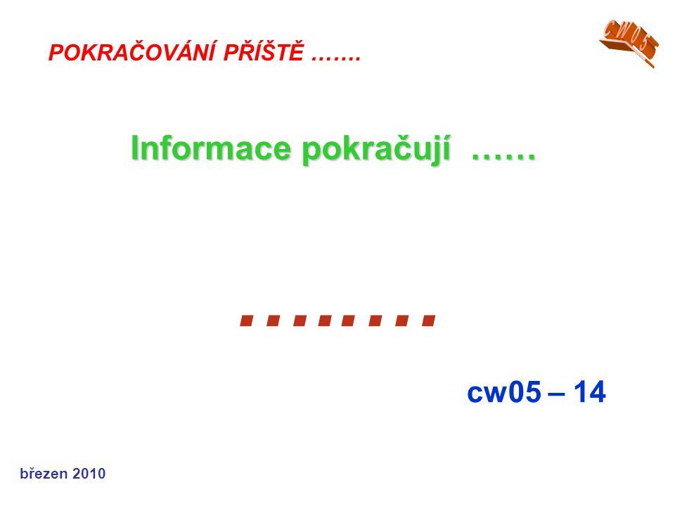 březen 2010 …..… cw05 – 14 POKRAČOVÁNÍ PŘÍŠTĚ ……. Informace pokračují ……