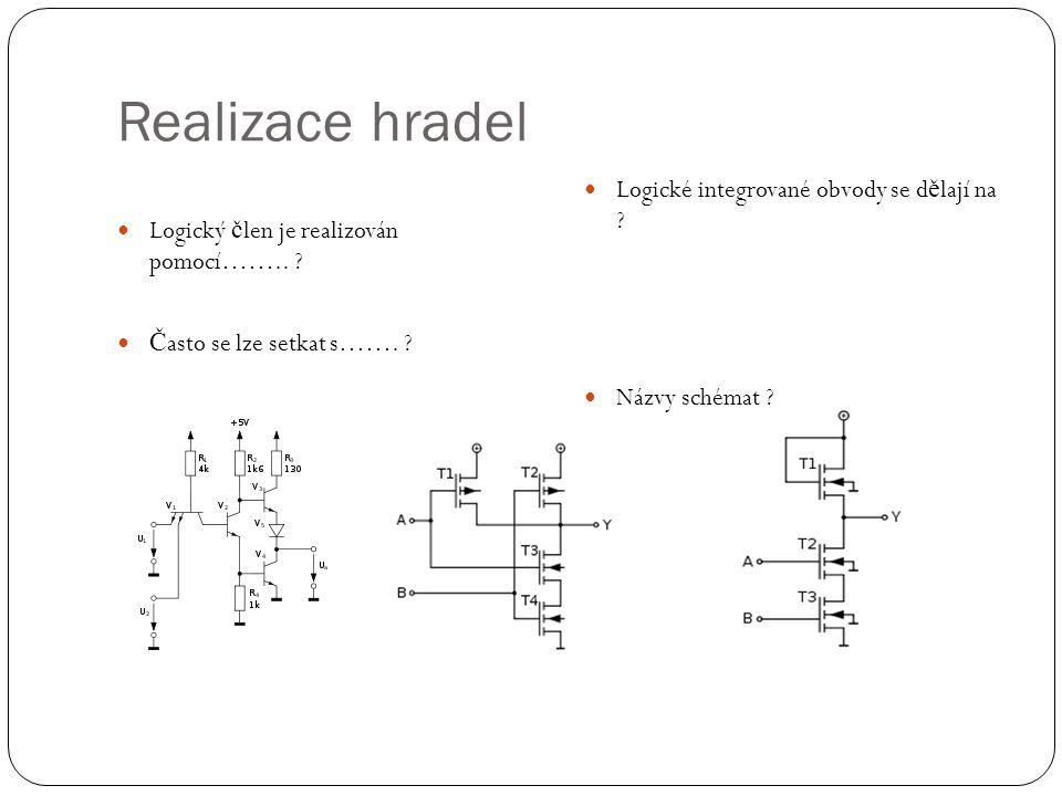 Realizace hradel Logický č len je realizován pomocí……..