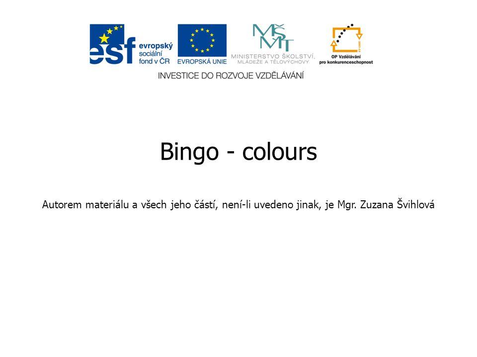 Bingo - colours Autorem materiálu a všech jeho částí, není-li uvedeno jinak, je Mgr.