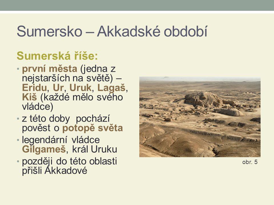 Sumersko – Akkadské období Sumerská říše: první města (jedna z nejstarších na světě) – Eridu, Ur, Uruk, Lagaš, Kiš (každé mělo svého vládce) z této do