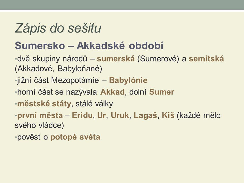 Zápis do sešitu Sumersko – Akkadské období dvě skupiny národů – sumerská (Sumerové) a semitská (Akkadové, Babyloňané) jižní část Mezopotámie – Babylón