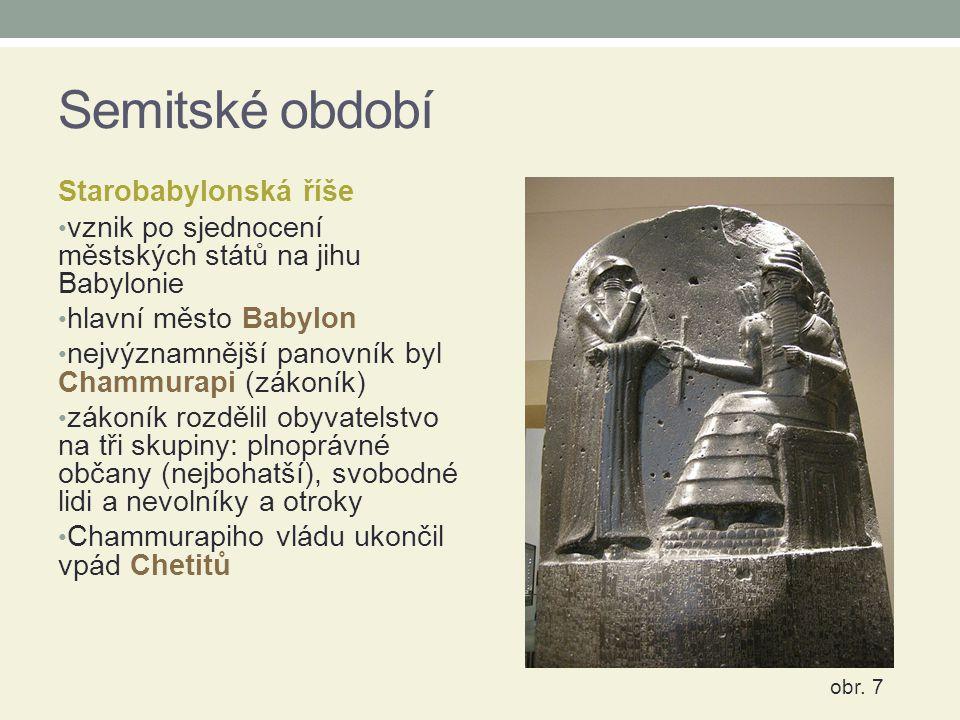 Semitské období Starobabylonská říše vznik po sjednocení městských států na jihu Babylonie hlavní město Babylon nejvýznamnější panovník byl Chammurapi
