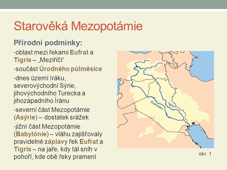 """Starověká Mezopotámie Přírodní podmínky: oblast mezi řekami Eufrat a Tigris – """"Meziříčí"""" součást Úrodného půlměsíce dnes území Iráku, severovýchodní S"""