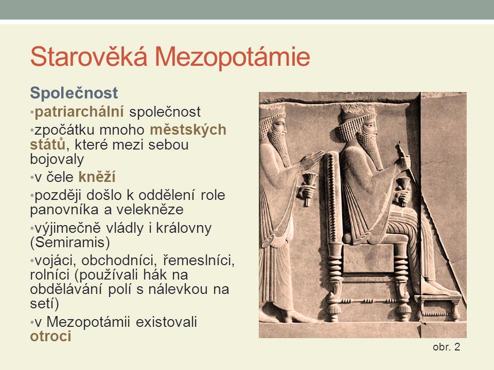 Starověká Mezopotámie Společnost patriarchální společnost zpočátku mnoho městských států, které mezi sebou bojovaly v čele kněží později došlo k odděl