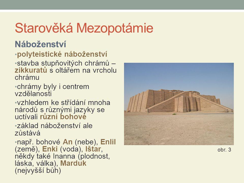 Starověká Mezopotámie Náboženství polyteistické náboženství stavba stupňovitých chrámů – zikkuratů s oltářem na vrcholu chrámu chrámy byly i centrem v