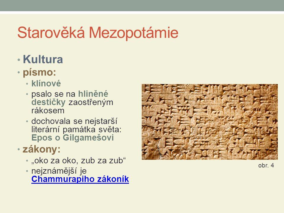 Starověká Mezopotámie Kultura písmo: klínové psalo se na hliněné destičky zaostřeným rákosem dochovala se nejstarší literární památka světa: Epos o Gi