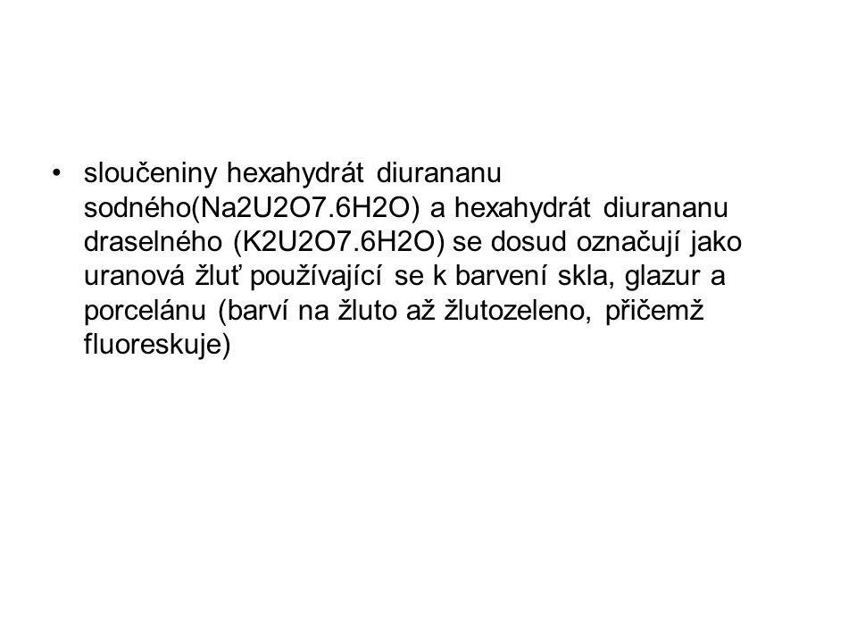 sloučeniny hexahydrát diurananu sodného(Na2U2O7.6H2O) a hexahydrát diurananu draselného (K2U2O7.6H2O) se dosud označují jako uranová žluť používající