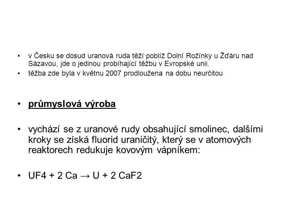 v Česku se dosud uranová ruda těží poblíž Dolní Rožínky u Žďáru nad Sázavou, jde o jedinou probíhající těžbu v Evropské unii. těžba zde byla v květnu