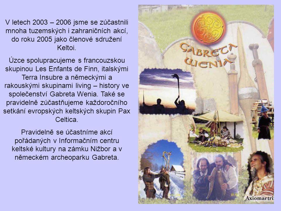 V letech 2003 – 2006 jsme se zúčastnili mnoha tuzemských i zahraničních akcí, do roku 2005 jako členové sdružení Keltoi.