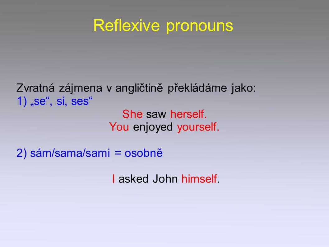 """Reflexive pronouns Zvratná zájmena v angličtině překládáme jako: 1) """"se , si, ses She saw herself."""