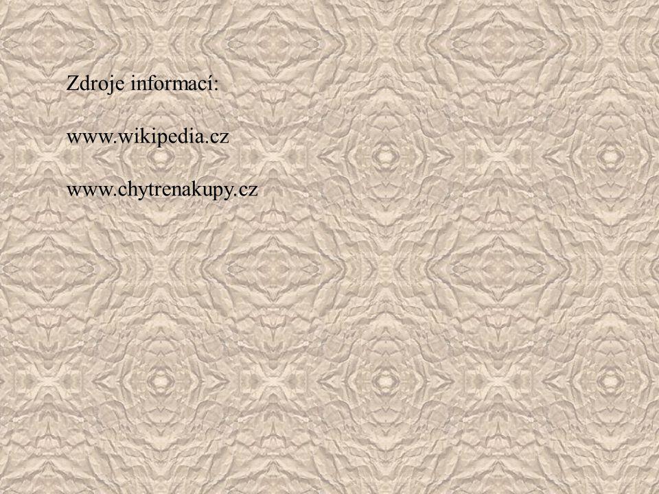 Zdroje informací: www.wikipedia.cz www.chytrenakupy.cz