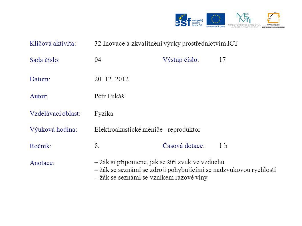 Klíčová aktivita:32 Inovace a zkvalitnění výuky prostřednictvím ICT Sada číslo: Výstup číslo:04 17 Autor:Petr Lukáš Vzdělávací oblast:Fyzika Výuková h