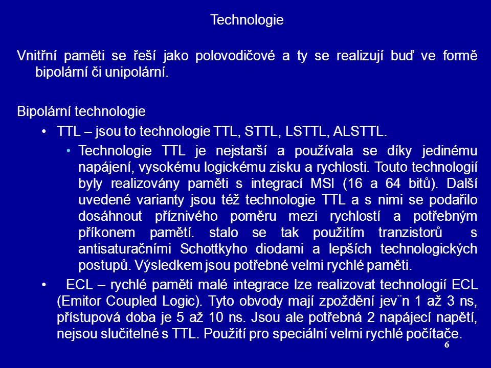 6 Technologie Vnitřní paměti se řeší jako polovodičové a ty se realizují buď ve formě bipolární či unipolární.