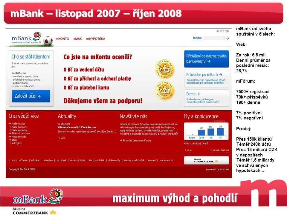 2 mBank – listopad 2007 – říjen 2008 mBank od svého spuštění v číslech: Web: Za rok: 5,8 mil.
