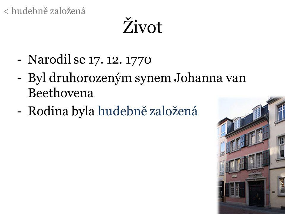 Život -Narodil se 17. 12. 1770 -Byl druhorozeným synem Johanna van Beethovena -Rodina byla hudebně založená < hudebně založená