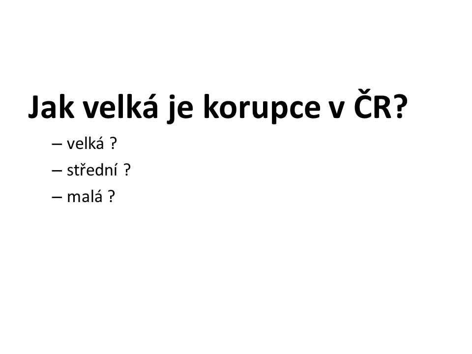 Jak velká je korupce v ČR – velká – střední – malá