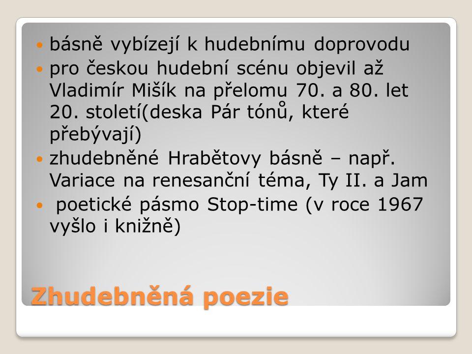 Zhudebněná poezie básně vybízejí k hudebnímu doprovodu pro českou hudební scénu objevil až Vladimír Mišík na přelomu 70. a 80. let 20. století(deska P
