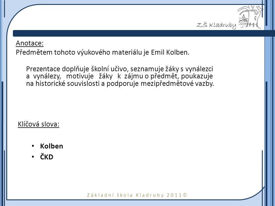Základní škola Kladruby 2011  Anotace: Předmětem tohoto výukového materiálu je Emil Kolben. Prezentace doplňuje školní učivo, seznamuje žáky s vynále