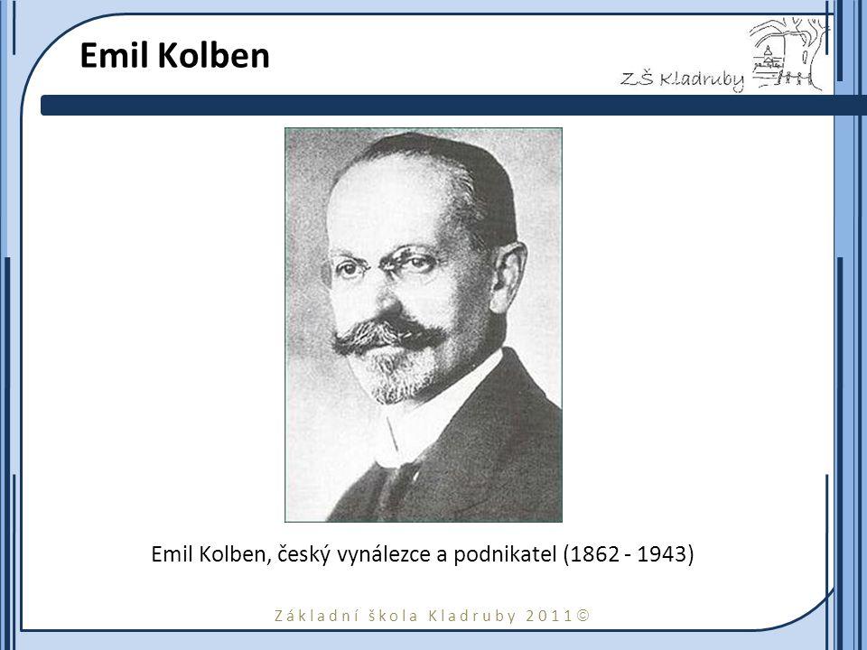 Základní škola Kladruby 2011  Emil Kolben Emil Kolben, český vynálezce a podnikatel (1862 - 1943)