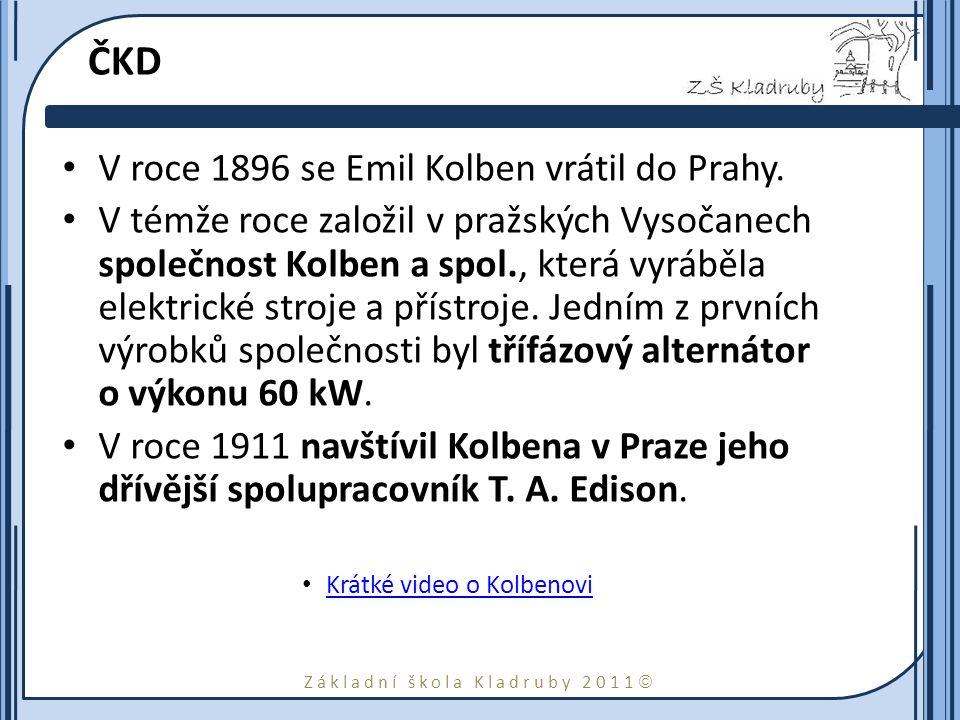 Základní škola Kladruby 2011  ČKD V roce 1896 se Emil Kolben vrátil do Prahy. V témže roce založil v pražských Vysočanech společnost Kolben a spol.,