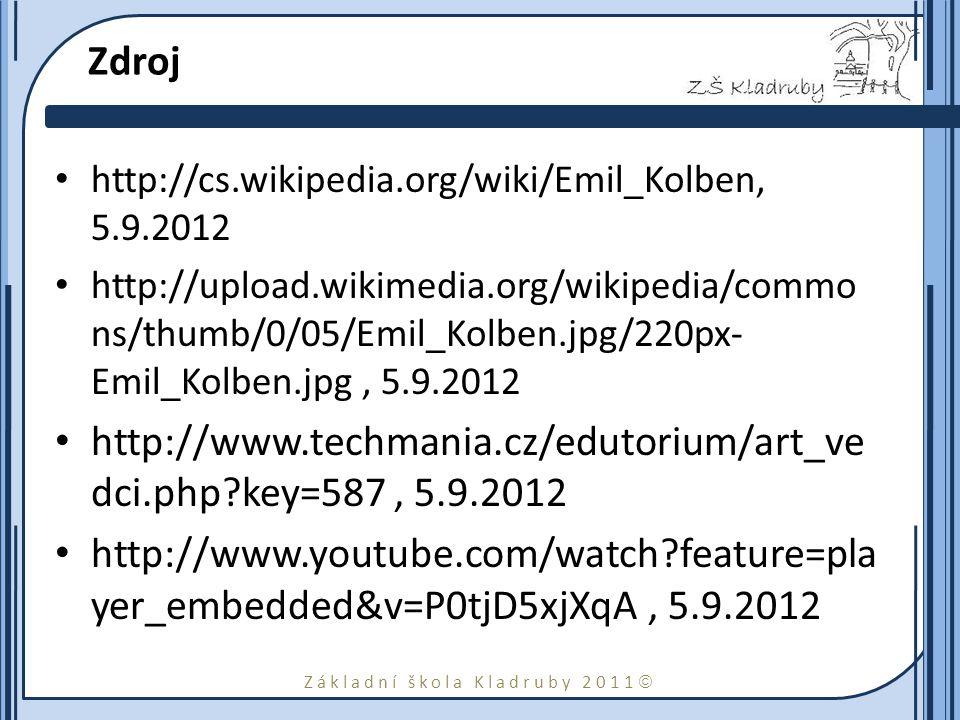 Základní škola Kladruby 2011  Zdroj http://cs.wikipedia.org/wiki/Emil_Kolben, 5.9.2012 http://upload.wikimedia.org/wikipedia/commo ns/thumb/0/05/Emil_Kolben.jpg/220px- Emil_Kolben.jpg, 5.9.2012 http://www.techmania.cz/edutorium/art_ve dci.php key=587, 5.9.2012 http://www.youtube.com/watch feature=pla yer_embedded&v=P0tjD5xjXqA, 5.9.2012