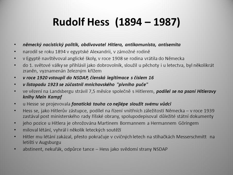 Rudolf Hess (1894 – 1987) německý nacistický politik, obdivovatel Hitlera, antikomunista, antisemita narodil se roku 1894 v egyptské Alexandrii, v zám