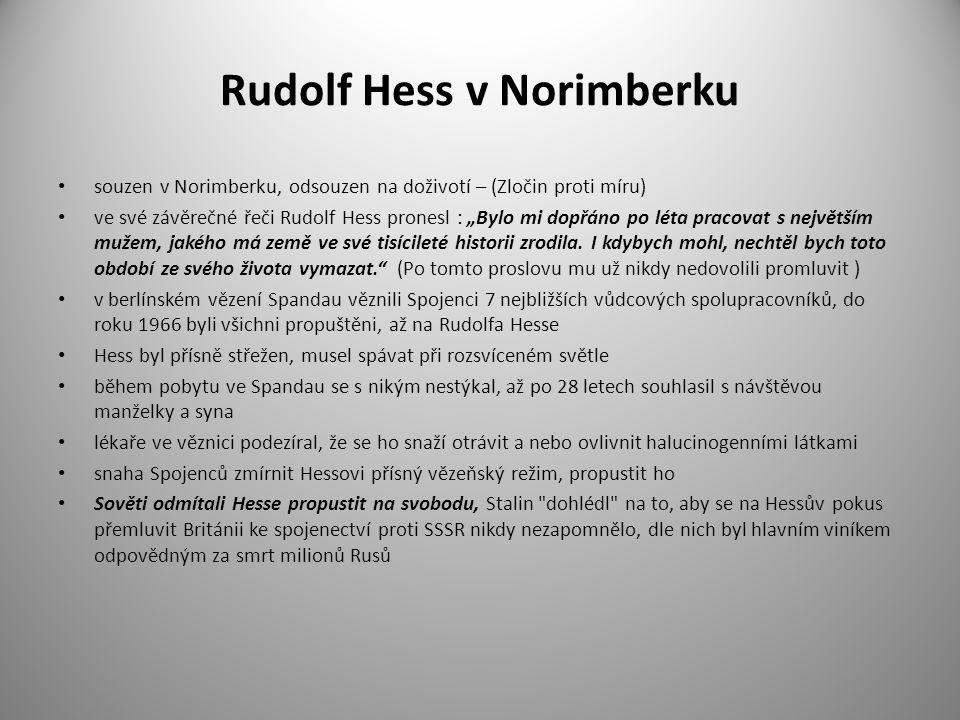 """Rudolf Hess v Norimberku souzen v Norimberku, odsouzen na doživotí – (Zločin proti míru) ve své závěrečné řeči Rudolf Hess pronesl : """"Bylo mi dopřáno"""