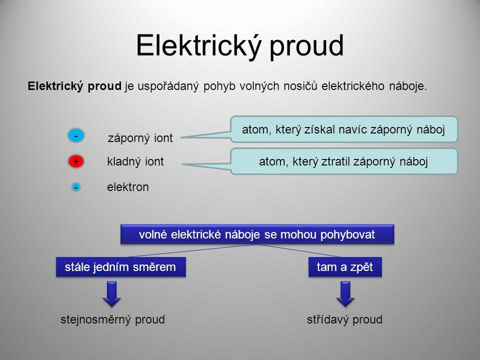 Elektrický proud Elektrický proud je uspořádaný pohyb volných nosičů elektrického náboje.