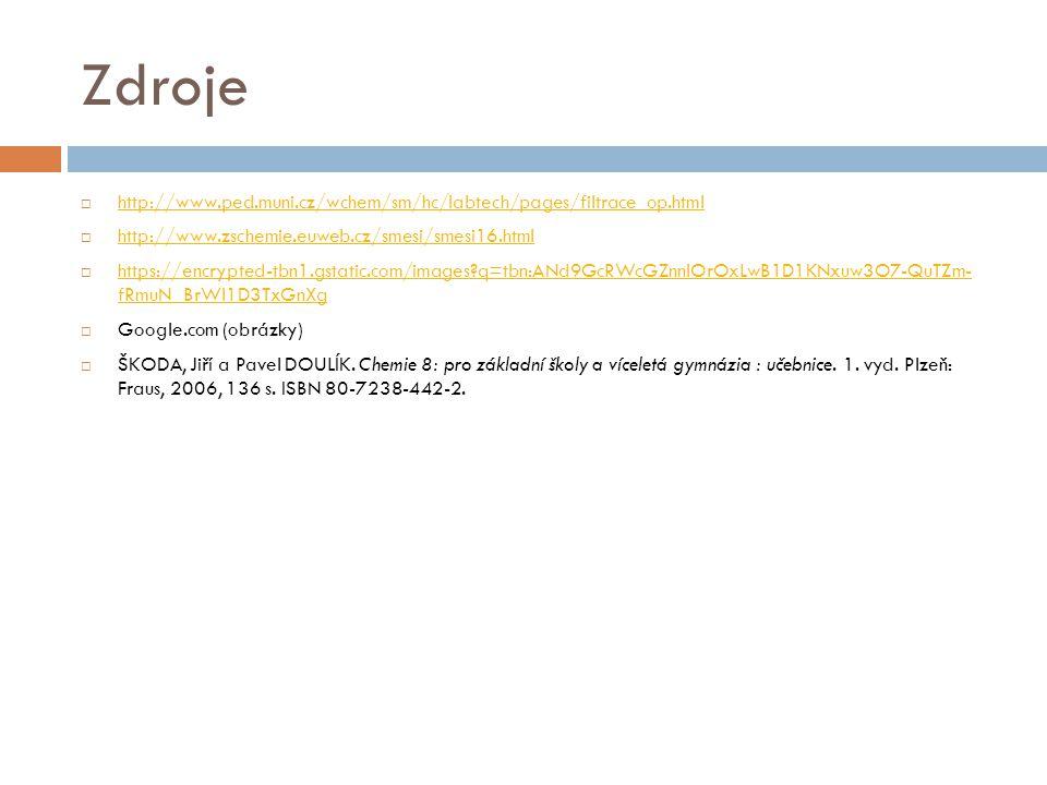 Zdroje  http://www.ped.muni.cz/wchem/sm/hc/labtech/pages/filtrace_op.html http://www.ped.muni.cz/wchem/sm/hc/labtech/pages/filtrace_op.html  http://
