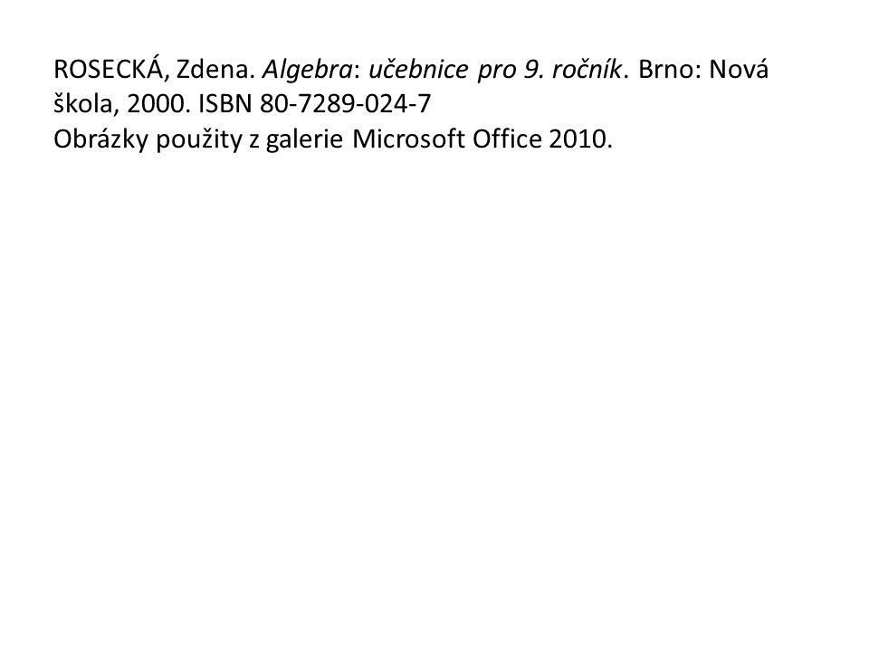 ROSECKÁ, Zdena. Algebra: učebnice pro 9. ročník. Brno: Nová škola, 2000. ISBN 80-7289-024-7 Obrázky použity z galerie Microsoft Office 2010.