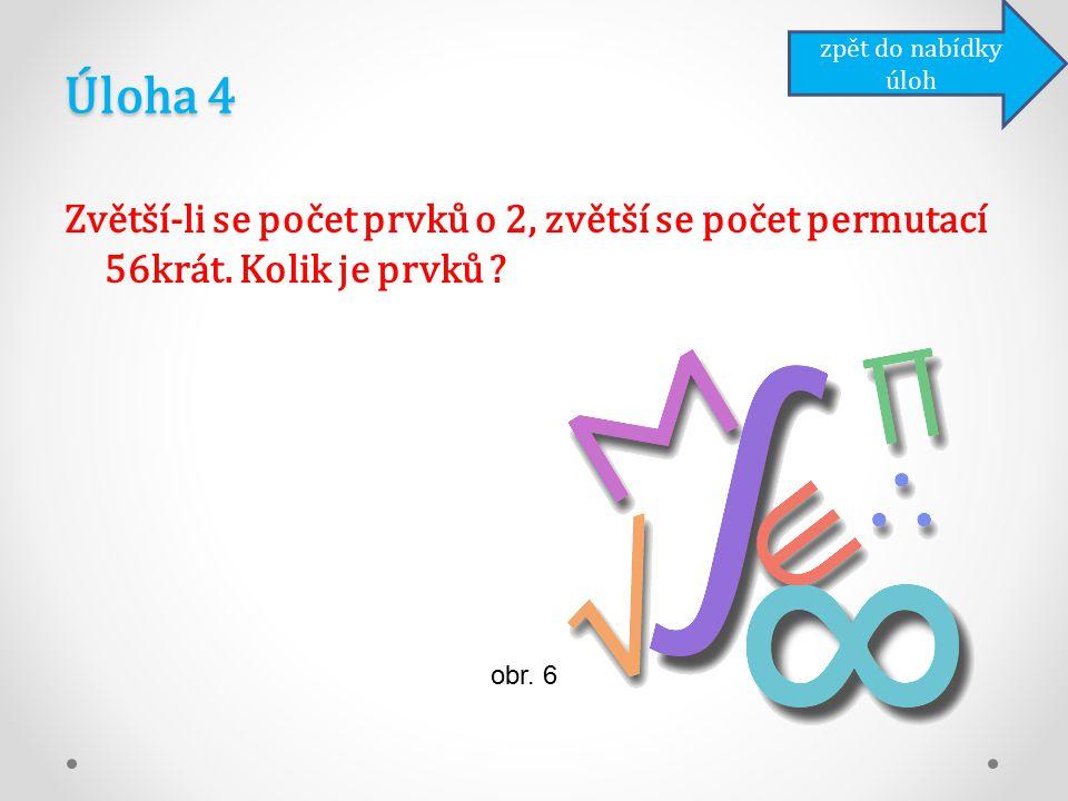 Úloha 4 Zvětší-li se počet prvků o 2, zvětší se počet permutací 56krát.