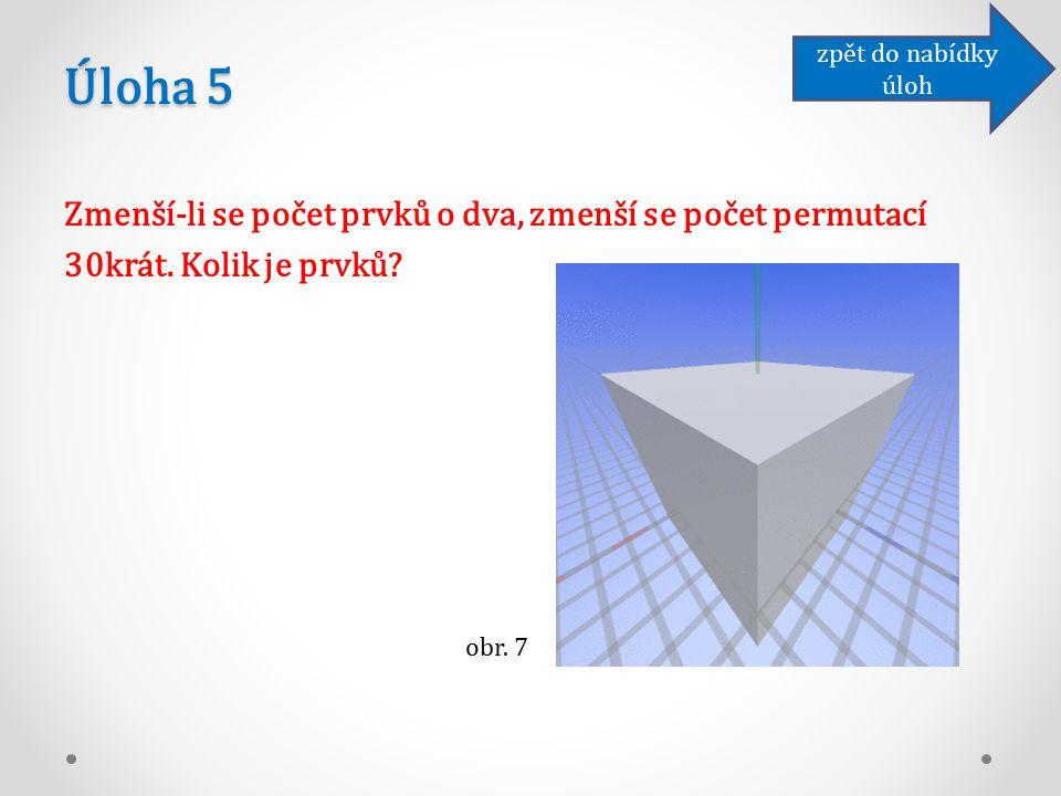 Úloha 5 Zmenší-li se počet prvků o dva, zmenší se počet permutací 30krát.