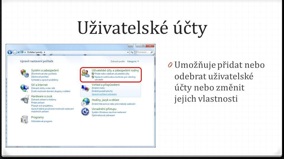 Uživatelské účty 0 Umožňuje přidat nebo odebrat uživatelské účty nebo změnit jejich vlastnosti