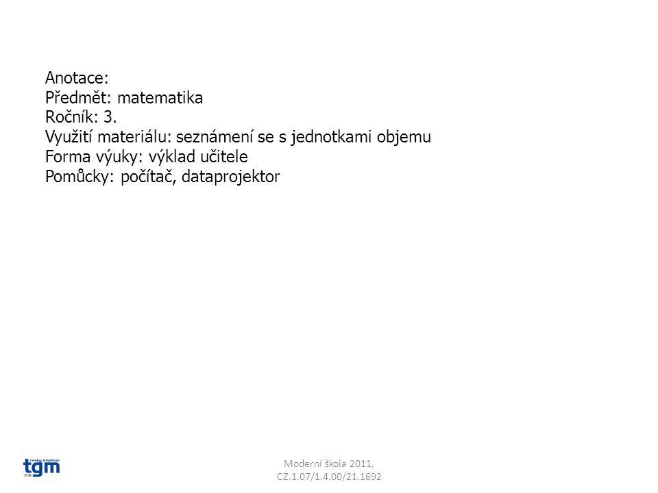 Anotace: Předmět: matematika Ročník: 3. Využití materiálu: seznámení se s jednotkami objemu Forma výuky: výklad učitele Pomůcky: počítač, dataprojekto