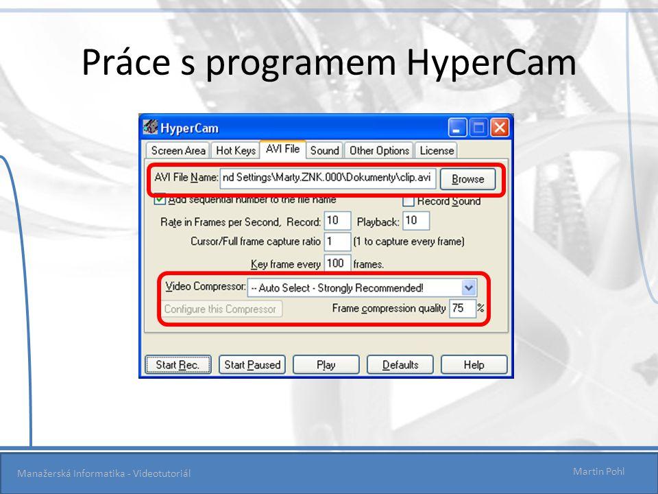Práce s programem HyperCam Manažerská Informatika - Videotutoriál Martin Pohl