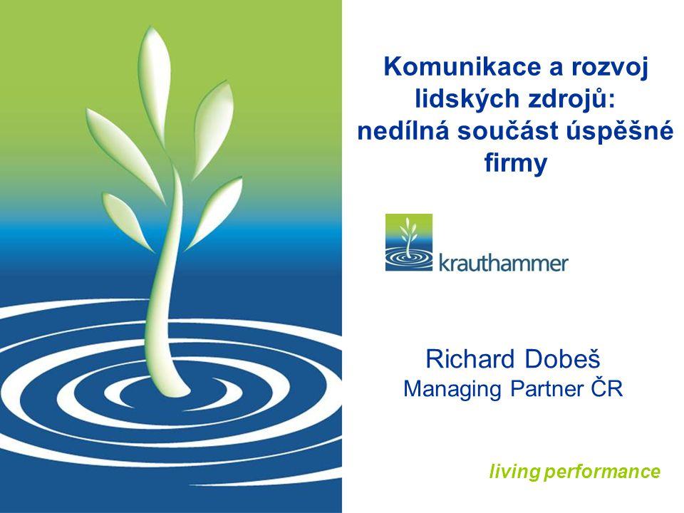 living performance Komunikace a rozvoj lidských zdrojů: nedílná součást úspěšné firmy Richard Dobeš Managing Partner ČR