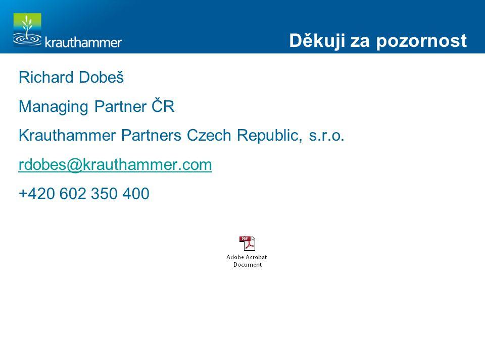 Děkuji za pozornost Richard Dobeš Managing Partner ČR Krauthammer Partners Czech Republic, s.r.o.