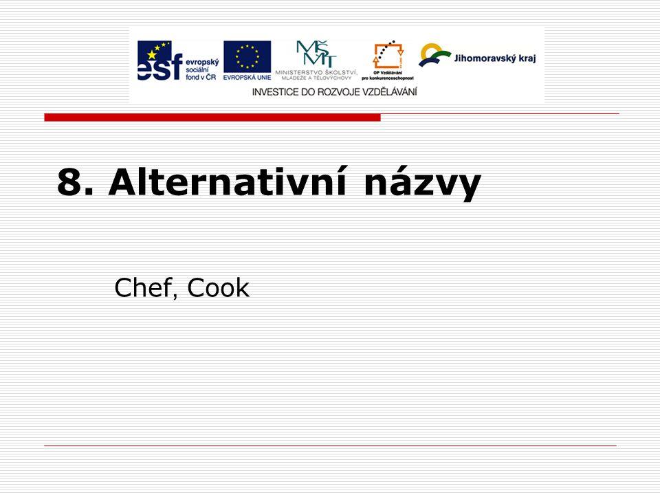 8. Alternativní názvy Chef, Cook