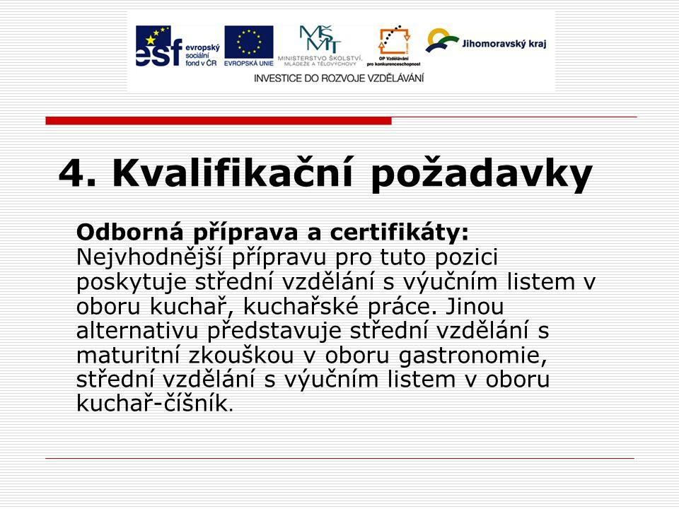 4. Kvalifikační požadavky Odborná příprava a certifikáty: Nejvhodnější přípravu pro tuto pozici poskytuje střední vzdělání s výučním listem v oboru ku