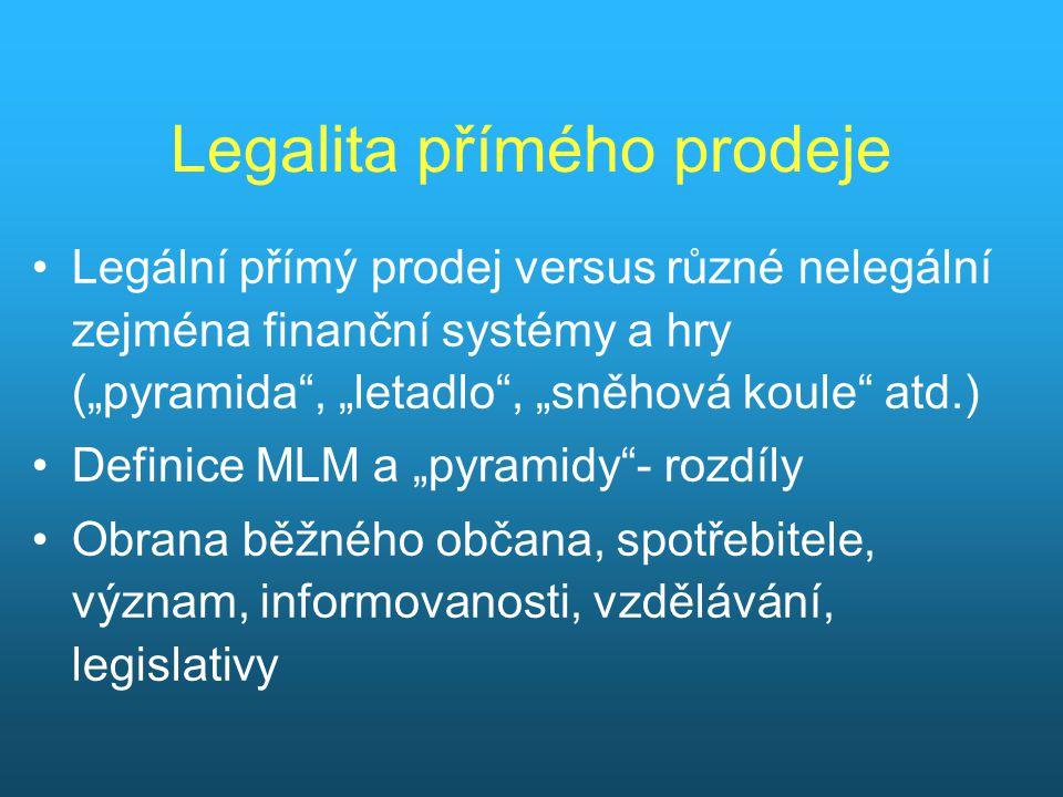"""Legalita přímého prodeje Legální přímý prodej versus různé nelegální zejména finanční systémy a hry (""""pyramida , """"letadlo , """"sněhová koule atd.) Definice MLM a """"pyramidy - rozdíly Obrana běžného občana, spotřebitele, význam, informovanosti, vzdělávání, legislativy"""