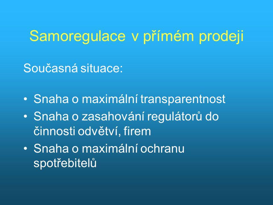 Samoregulace v přímém prodeji Současná situace: Snaha o maximální transparentnost Snaha o zasahování regulátorů do činnosti odvětví, firem Snaha o maximální ochranu spotřebitelů