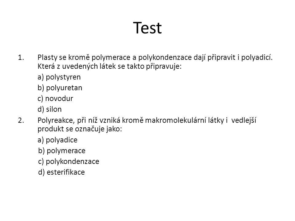 Test 1.Plasty se kromě polymerace a polykondenzace dají připravit i polyadicí.