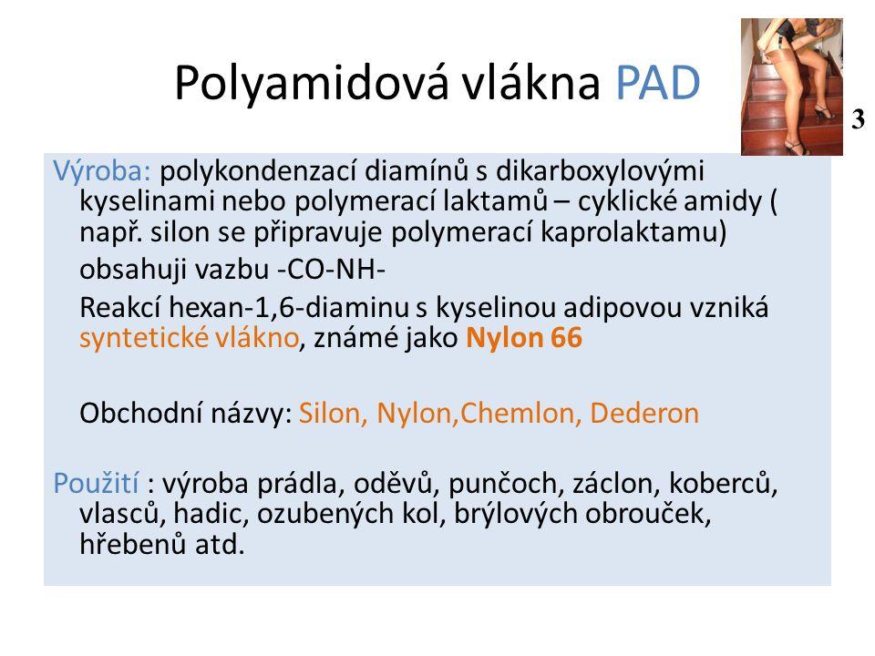 Polyamidová vlákna PAD Výroba: polykondenzací diamínů s dikarboxylovými kyselinami nebo polymerací laktamů – cyklické amidy ( např.