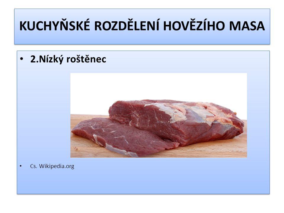 KUCHYŇSKÉ ROZDĚLENÍ HOVĚZÍHO MASA Hovězí maso zadní:kýta bez kližky plec bez kližky a husičky vysoký roštěnec Cs.