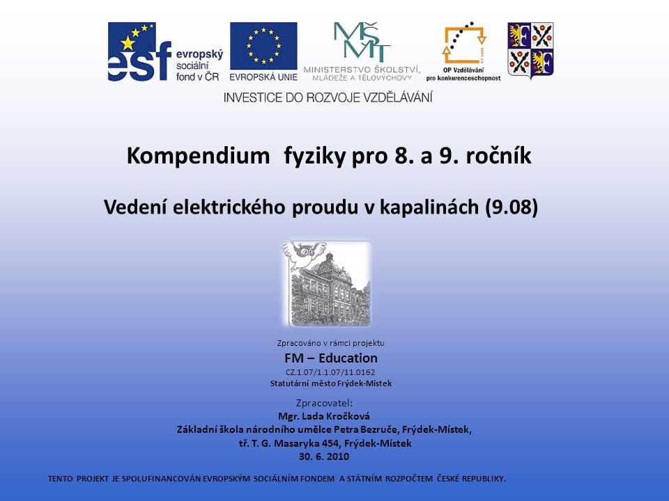 VEDENÍ ELEKTRICKÉHO PROUDU V KAPALINÁCH 9.08 Učivo: Vedení elektrického proudu v kapalinách