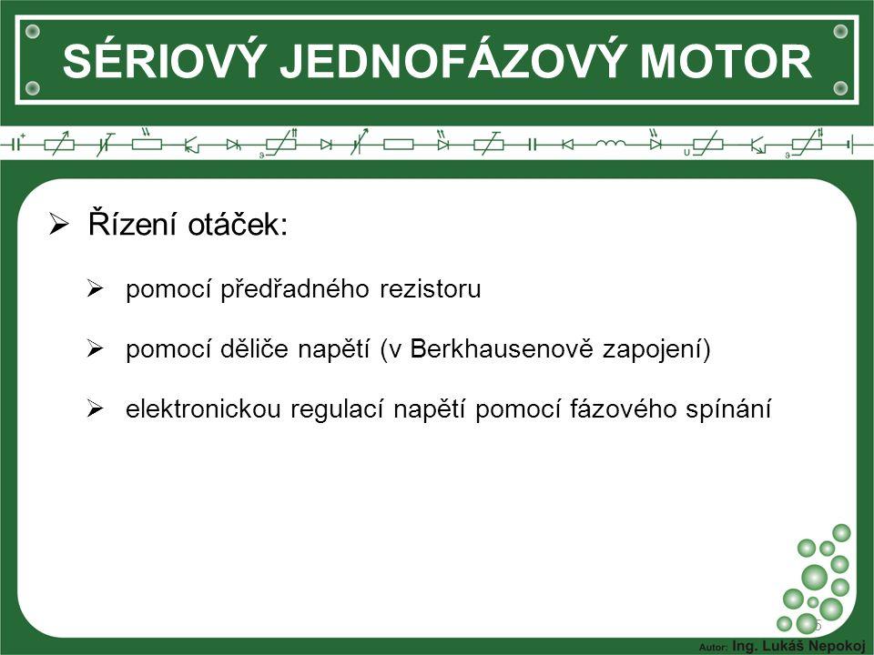 SÉRIOVÝ JEDNOFÁZOVÝ MOTOR  Řízení otáček:  pomocí předřadného rezistoru  pomocí děliče napětí (v Berkhausenově zapojení)  elektronickou regulací napětí pomocí fázového spínání 5
