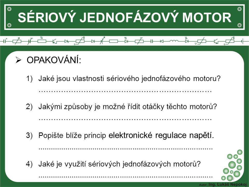  OPAKOVÁNÍ: 1)Jaké jsou vlastnosti sériového jednofázového motoru.