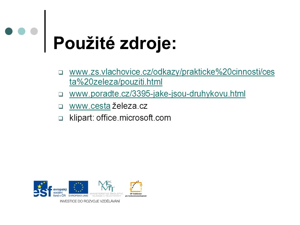 Použité zdroje:  www.zs.vlachovice.cz/odkazy/prakticke%20cinnosti/ces ta%20zeleza/pouziti.html www.zs.vlachovice.cz/odkazy/prakticke%20cinnosti/ces ta%20zeleza/pouziti.html  www.poradte.cz/3395-jake-jsou-druhykovu.html www.poradte.cz/3395-jake-jsou-druhykovu.html  www.cesta železa.cz www.cesta  klipart: office.microsoft.com