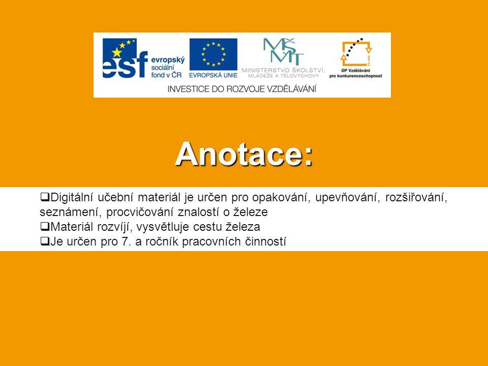 Anotace:  Digitální učební materiál je určen pro opakování, upevňování, rozšiřování, seznámení, procvičování znalostí o železe  Materiál rozvíjí, vy